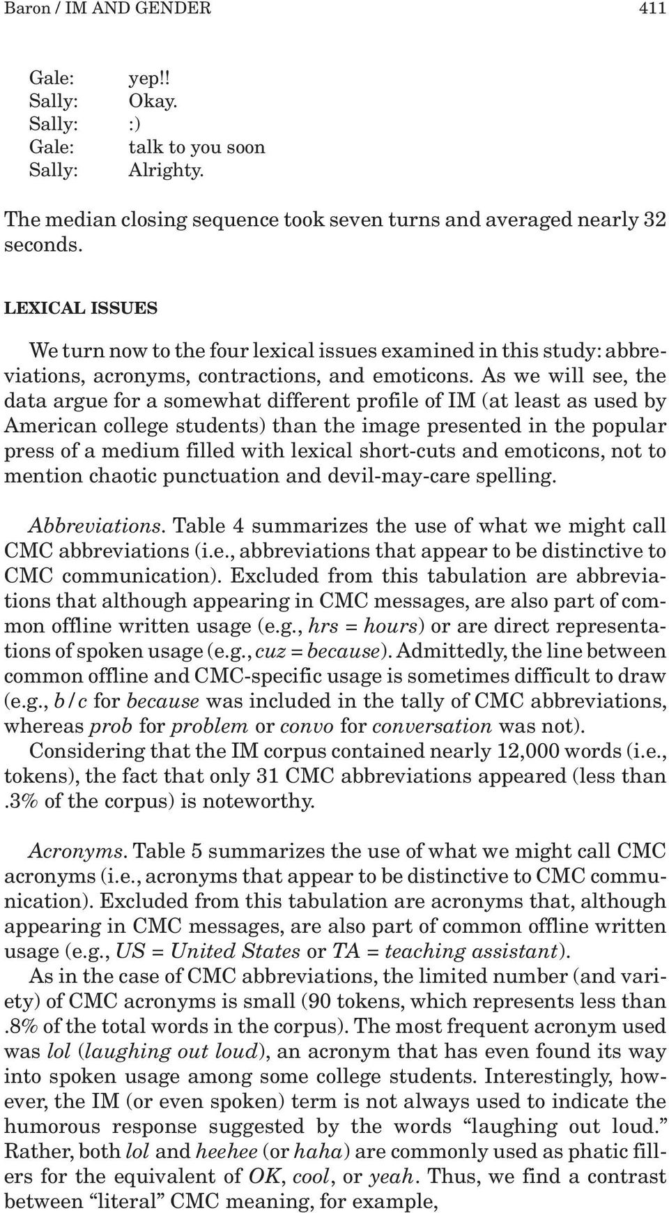 As we will see, the data argue for a somewhat different profile of IM (at least as used by American college students) than the image presented in the popular press of a medium filled with lexical