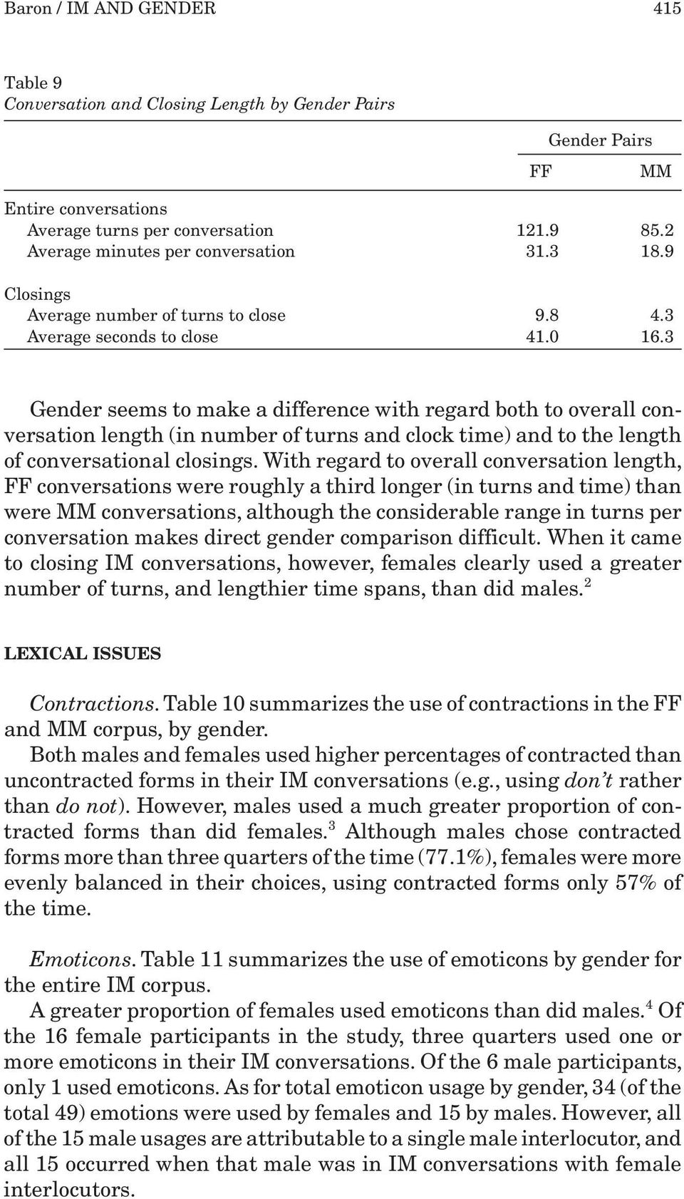 3 Gender seems to make a difference with regard both to overall conversation length (in number of turns and clock time) and to the length of conversational closings.