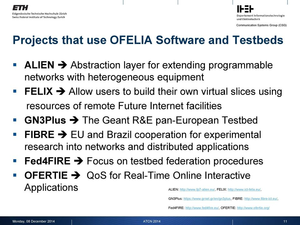 distributed applications Fed4FIRE Focus on testbed federation procedures OFERTIE QoS for Real-Time Online Interactive Applications ALIEN: http://www.fp7-alien.eu/, FELIX: http://www.