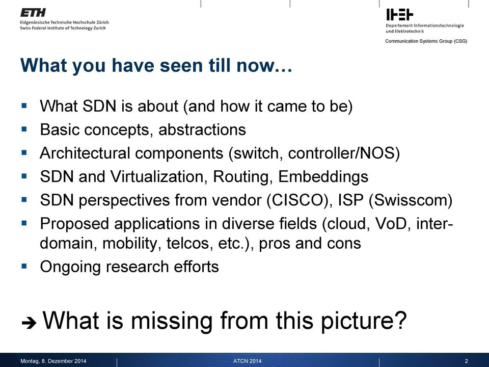 perspectives from vendor (CISCO), ISP (Swisscom) Proposed applications in diverse fields (cloud, VoD,