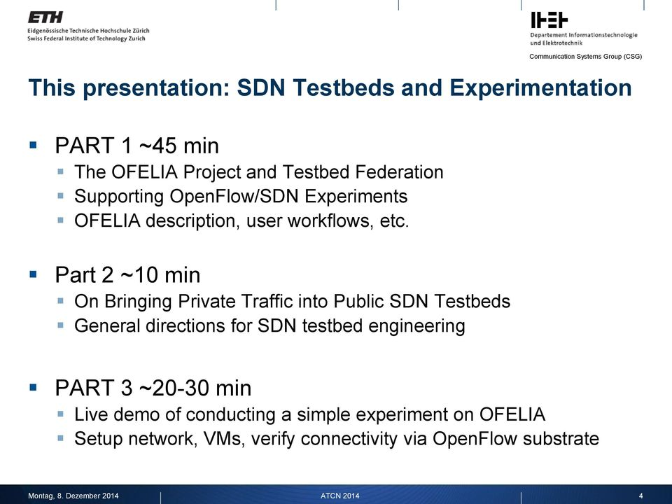 Part 2 ~10 min On Bringing Private Traffic into Public SDN Testbeds General directions for SDN testbed