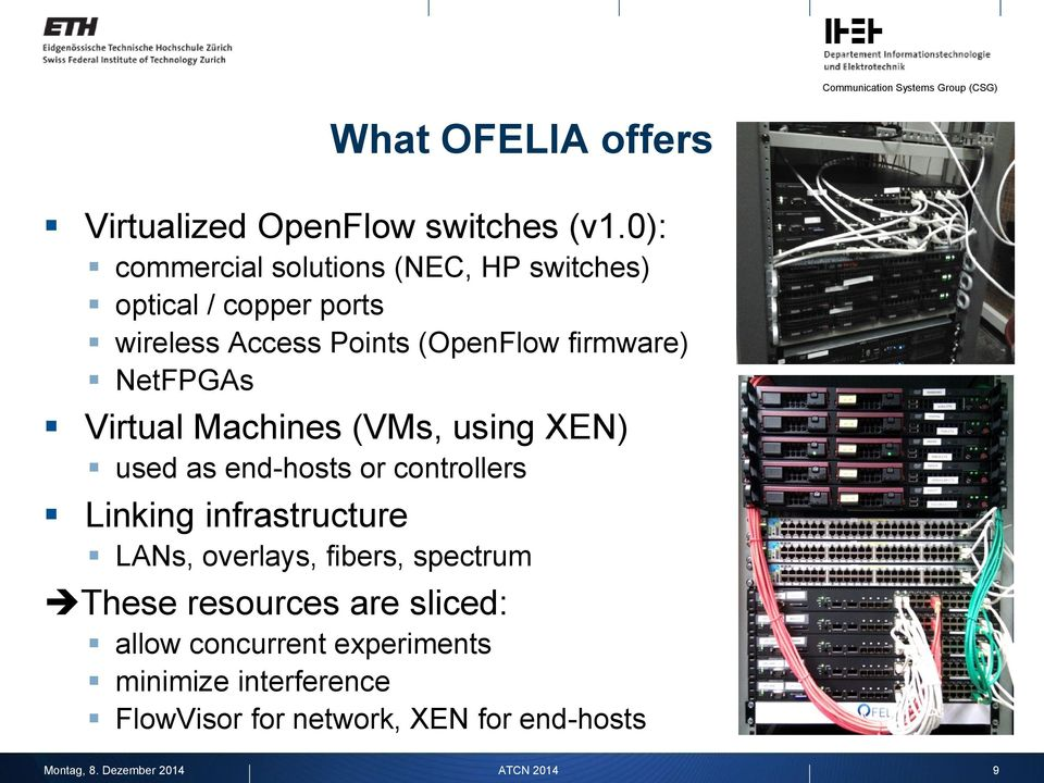 firmware) NetFPGAs Virtual Machines (VMs, using XEN) used as end-hosts or controllers Linking