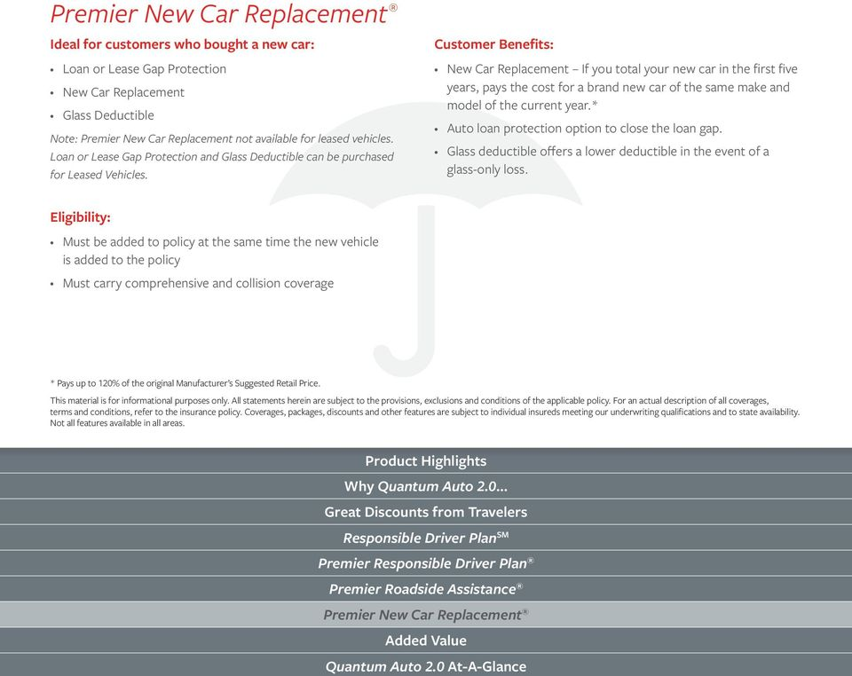 Customer Benefits: New Car Replacement If you total your new car in the first five years, pays the cost for a brand new car of the same make and model of the current year.