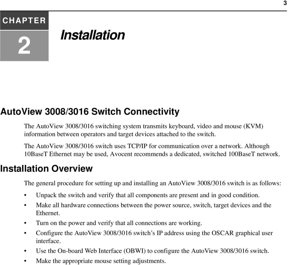 Installation Overview The general procedure for setting up and installing an AutoView 3008/3016 switch is as follows: Unpack the switch and verify that all components are present and in good