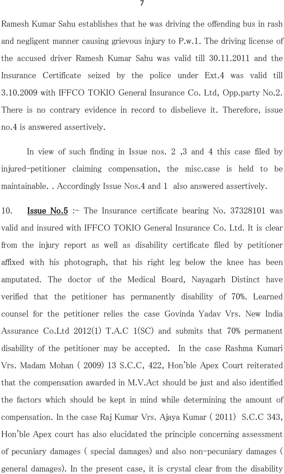 2009 with IFFCO TOKIO General Insurance Co. Ltd, Opp.party No.2. There is no contrary evidence in record to disbelieve it. Therefore, issue no.4 is answered assertively.