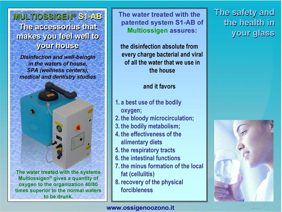 The water treated with the patented system S1-AB of Multiossigen assures: the disinfection absolute from every charge bacterial and viral of all the water that we use in the house and it favors 1.