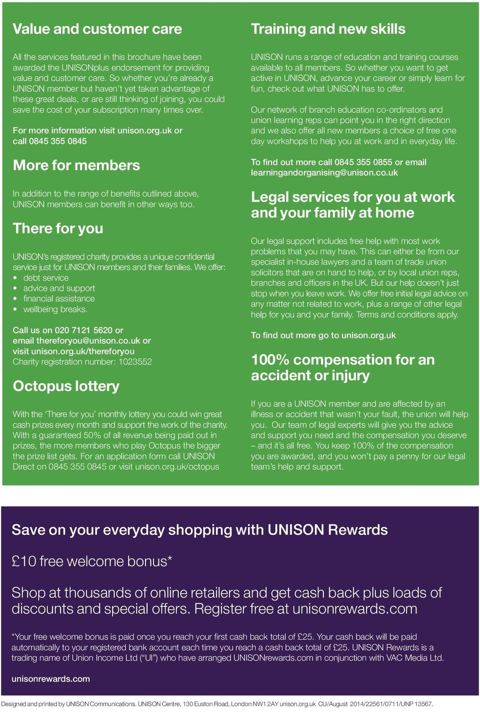 For more information visit unison.org.uk or call 0845 355 0845 More for members In addition to the range of benefits outlined above, UNISON members can benefit in other ways too.