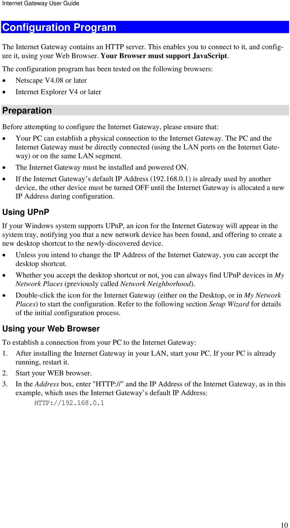 08 or later Internet Explorer V4 or later Preparation Before attempting to configure the Internet Gateway, please ensure that: Your PC can establish a physical connection to the Internet Gateway.