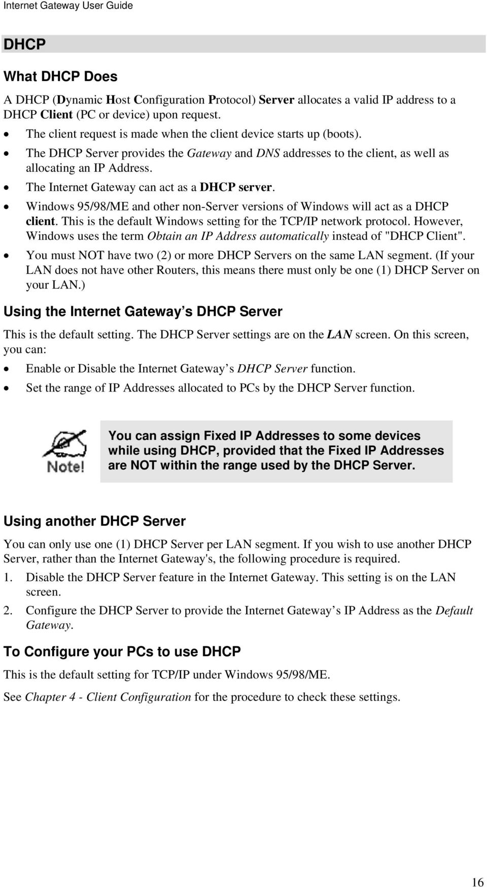 The Internet Gateway can act as a DHCP server. Windows 95/98/ME and other non-server versions of Windows will act as a DHCP client. This is the default Windows setting for the TCP/IP network protocol.
