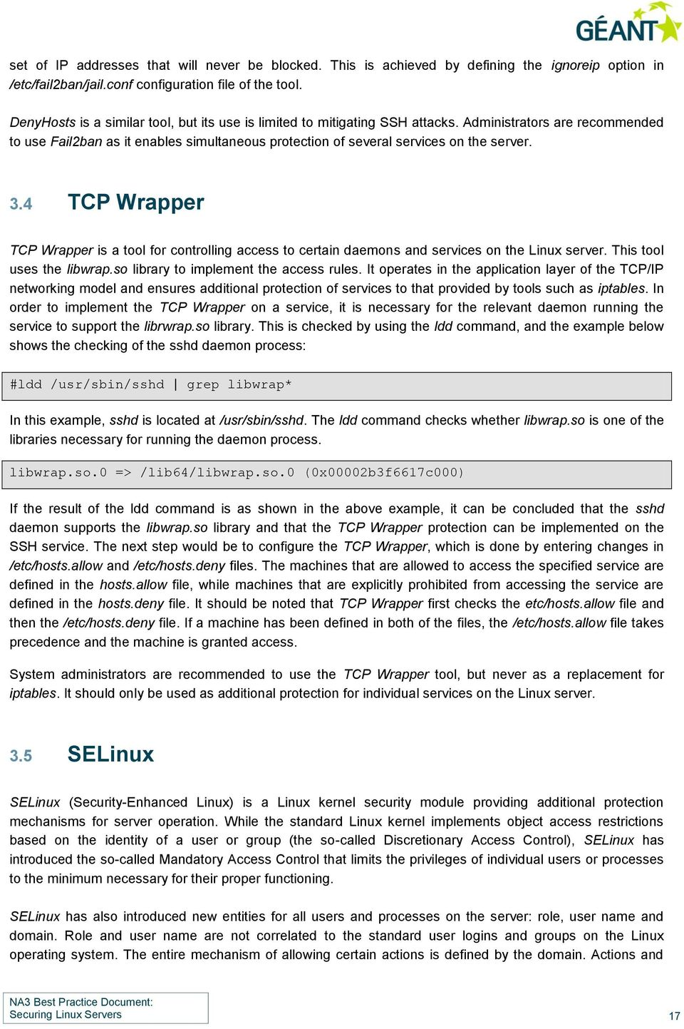 3.4 TCP Wrapper TCP Wrapper is a tool for controlling access to certain daemons and services on the Linux server. This tool uses the libwrap.so library to implement the access rules.