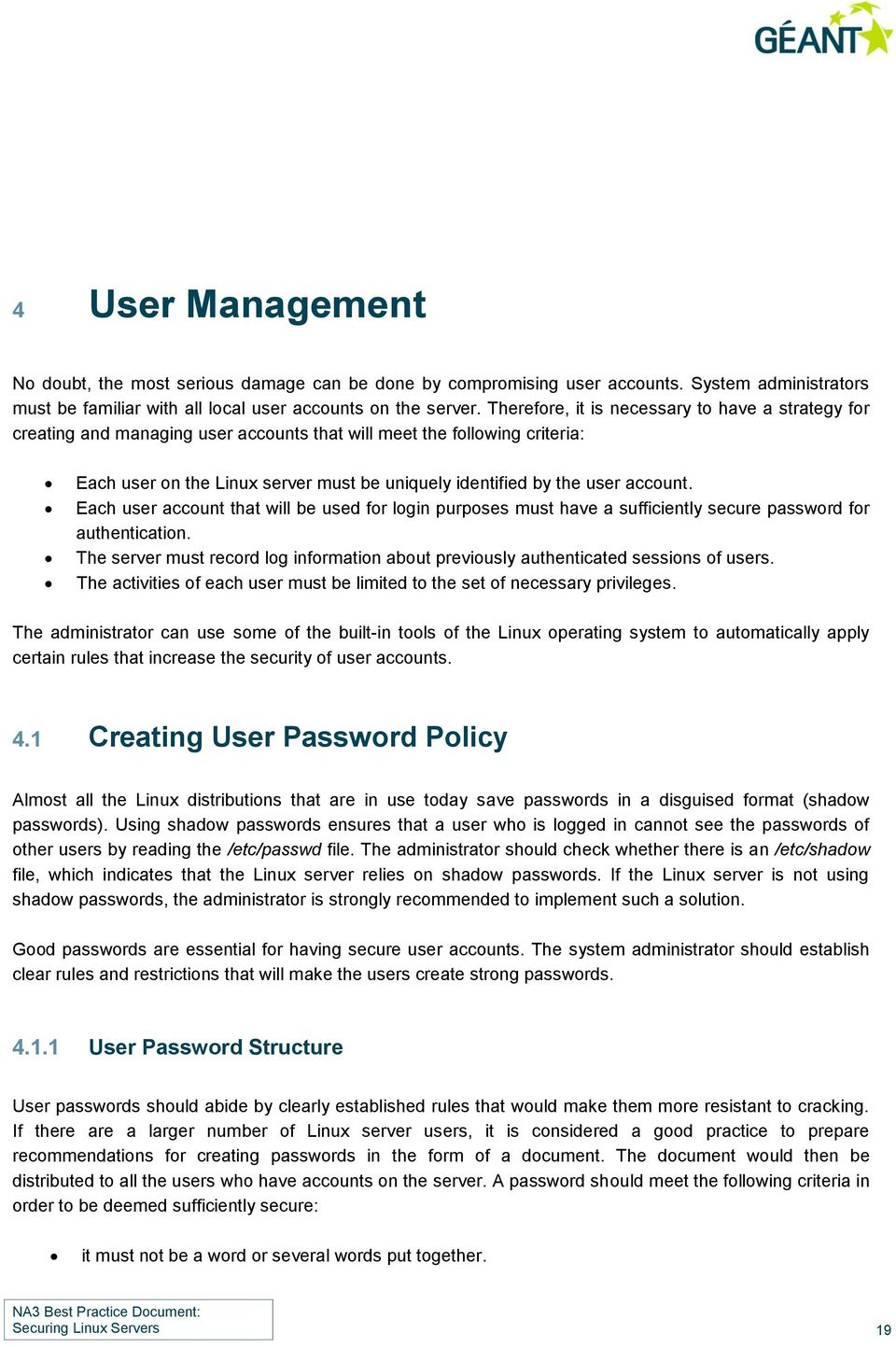account. Each user account that will be used for login purposes must have a sufficiently secure password for authentication.