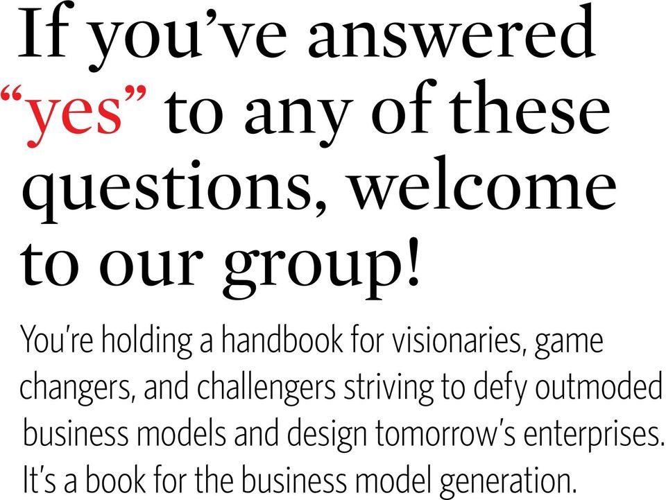 You re holding a handbook for visionaries, game changers, and