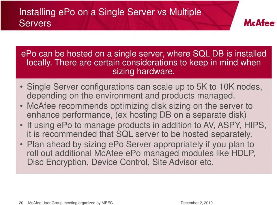 Single Server configurations can scale up to 5K to 10K nodes, depending on the environment and products managed.