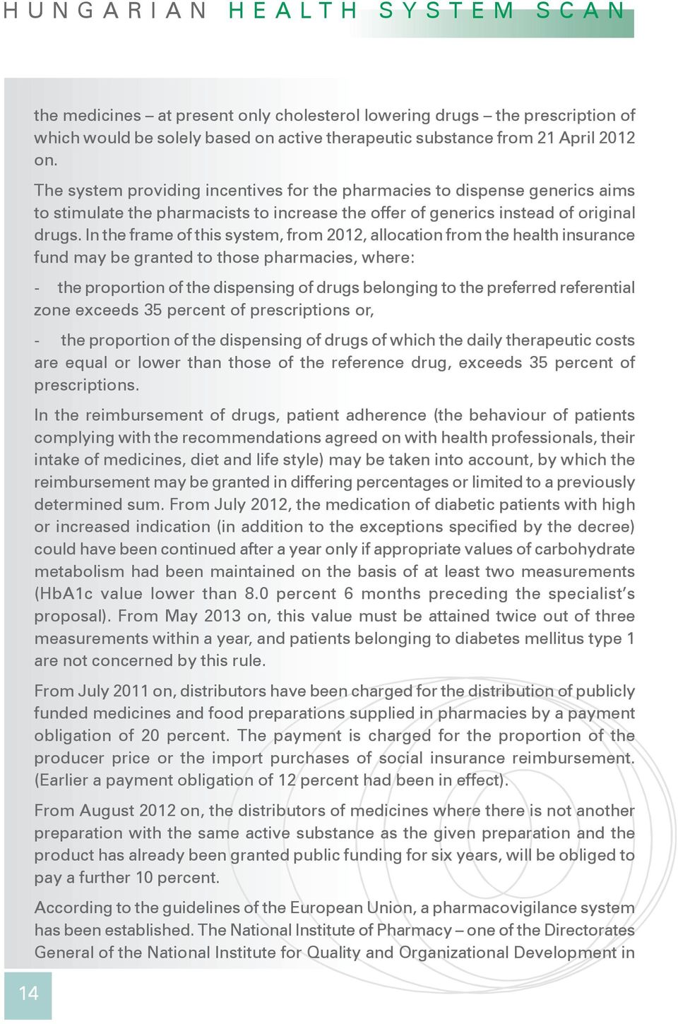 In the frame of this system, from 2012, allocation from the health insurance fund may be granted to those pharmacies, where: - the proportion of the dispensing of drugs belonging to the preferred