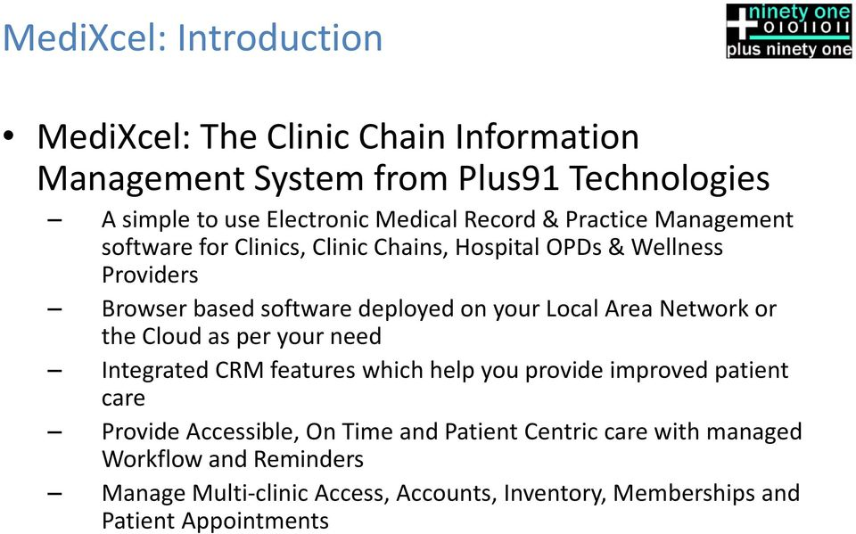Local Area Network or the Cloud as per your need Integrated CRM features which help you provide improved patient care Provide Accessible, On