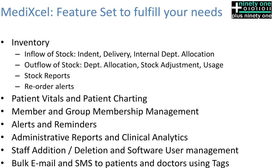 Allocation, Stock Adjustment, Usage Stock Reports Re-order alerts Patient Vitals and Patient Charting Member and
