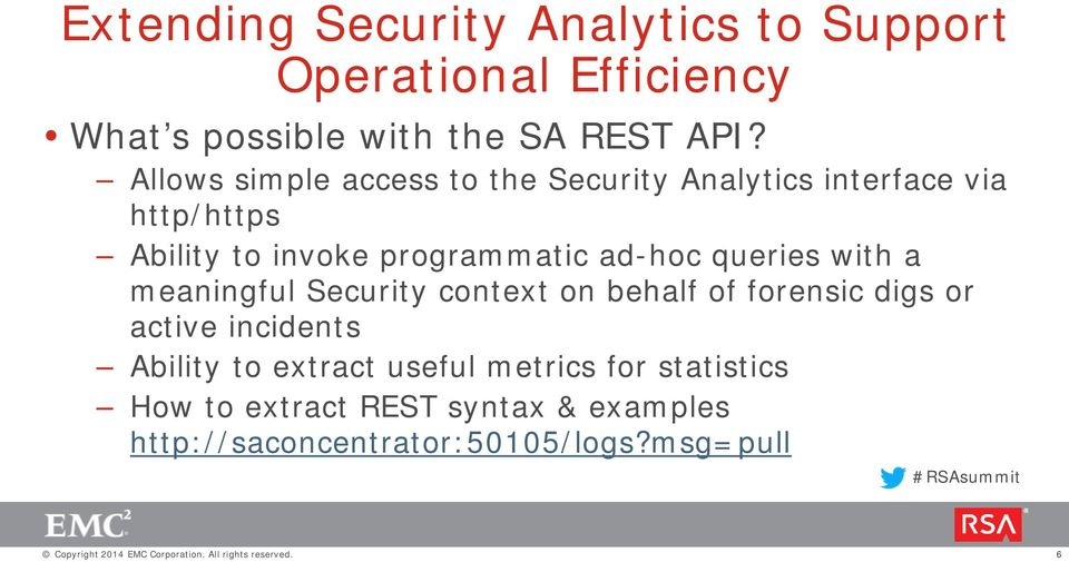 ad-hoc queries with a meaningful Security context on behalf of forensic digs or active incidents Ability to
