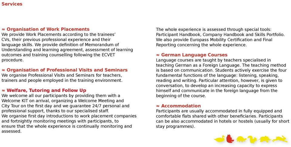 Organisation of Professional Visits and Seminars We organise Professional Visits and Seminars for teachers, trainers and people employed in the training environment.