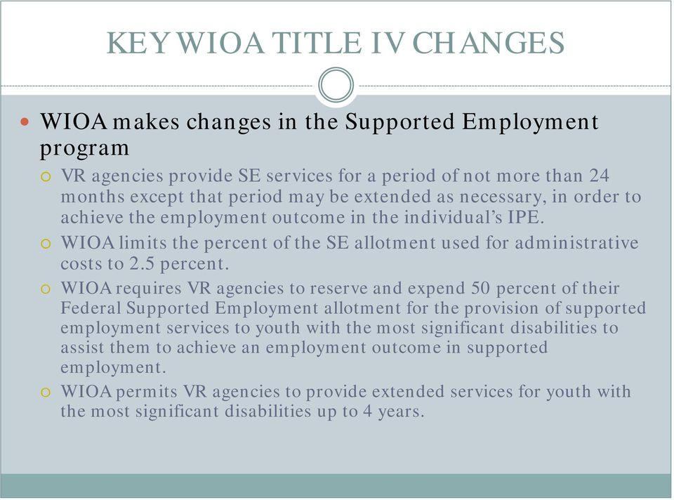 WIOA requires VR agencies to reserve and expend 50 percent of their Federal Supported Employment allotment for the provision of supported employment services to youth with the most