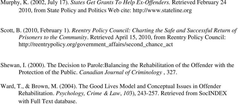 Retrieved April 15, 2010, from Reentry Policy Council: http://reentrypolicy.org/government_affairs/second_chance_act Shewan, I. (2000).