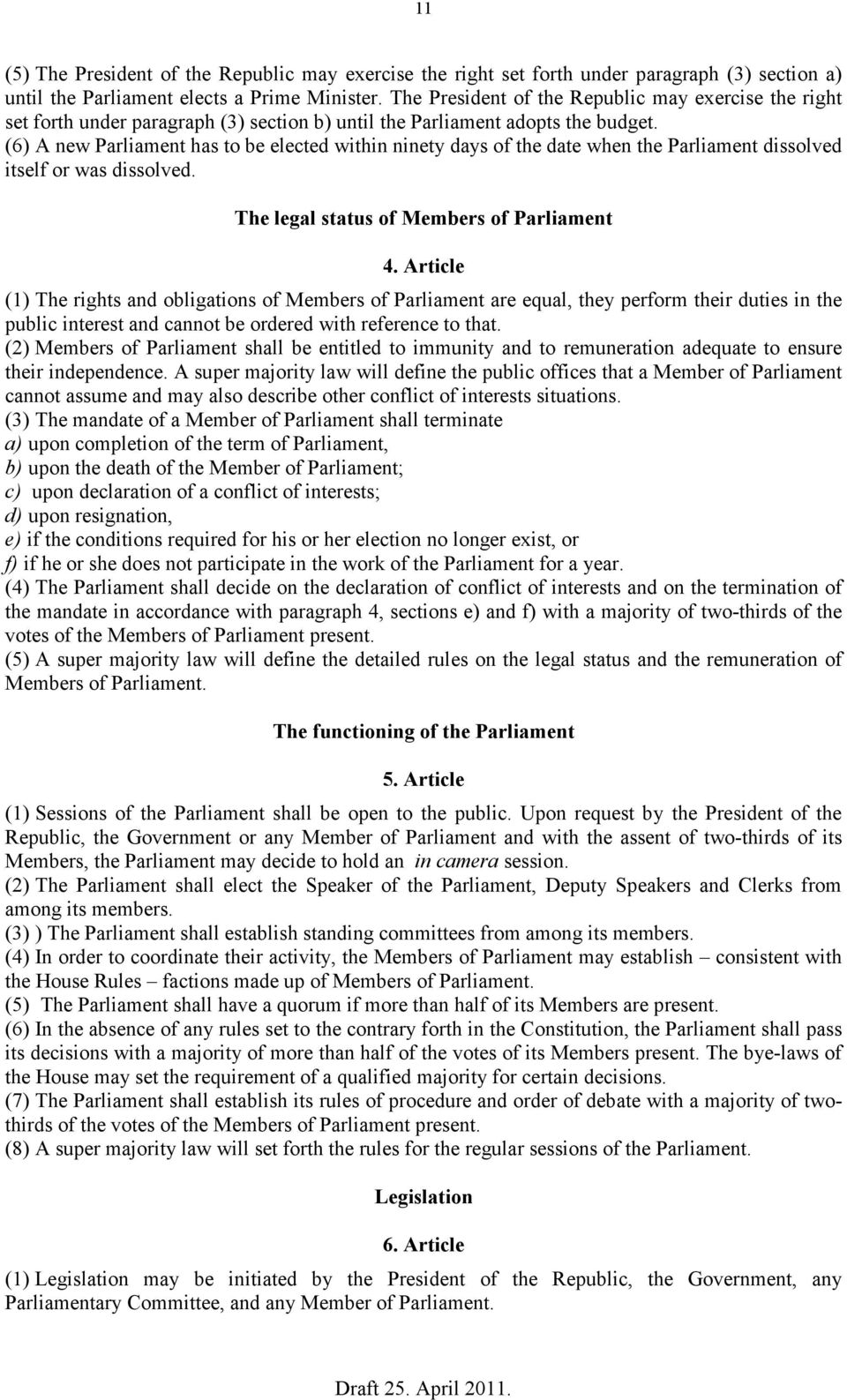 (6) A new Parliament has to be elected within ninety days of the date when the Parliament dissolved itself or was dissolved. The legal status of Members of Parliament 4.