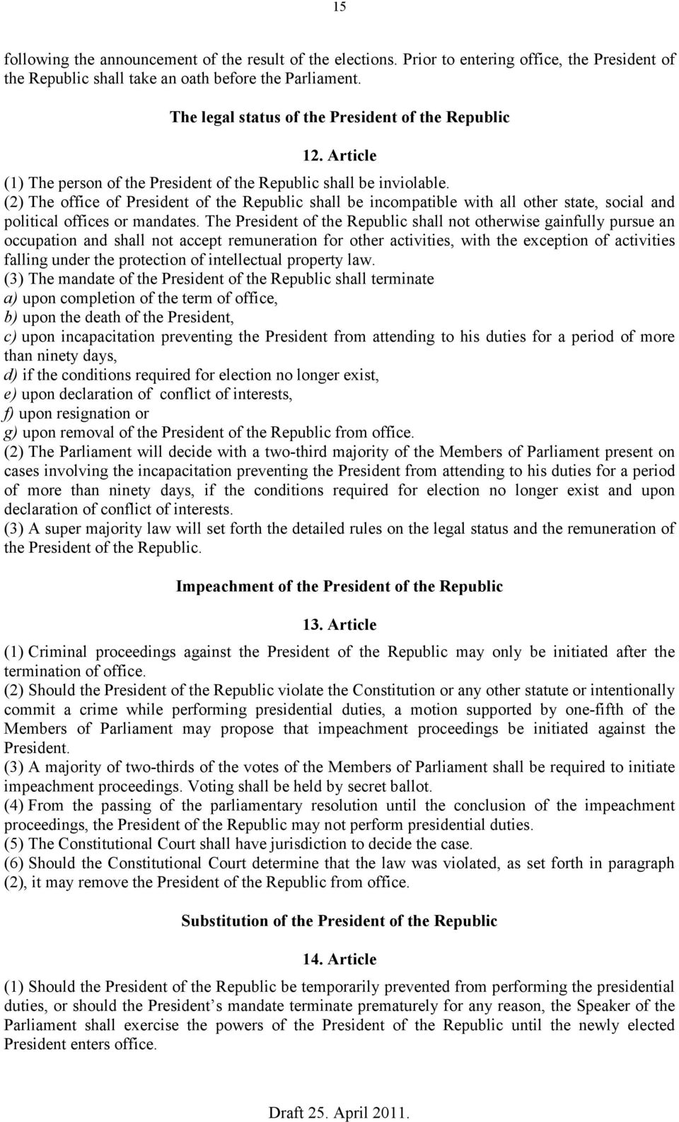 (2) The office of President of the Republic shall be incompatible with all other state, social and political offices or mandates.