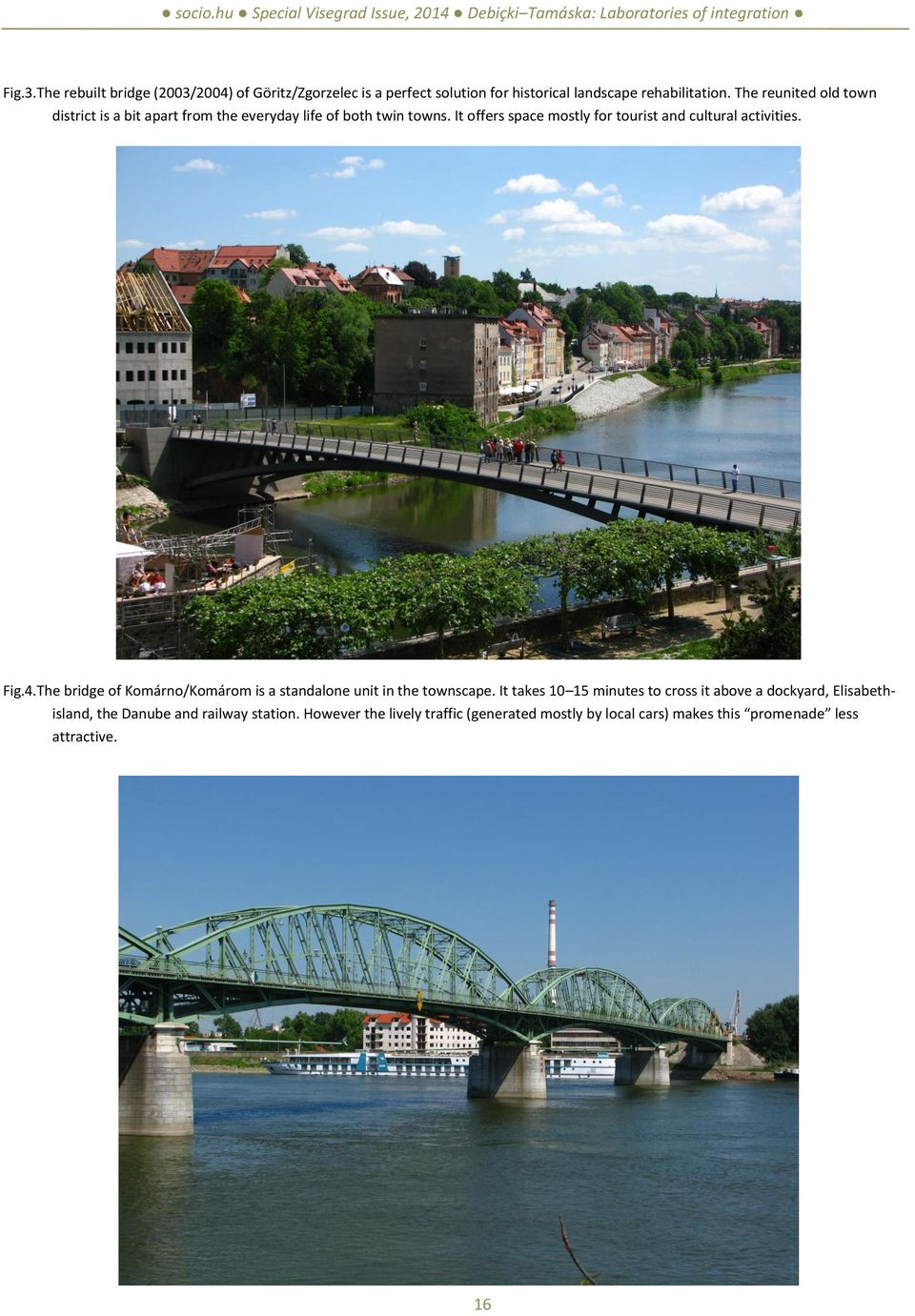 It offers space mostly for tourist and cultural activities. Fig.4.The bridge of Komárno/Komárom is a standalone unit in the townscape.
