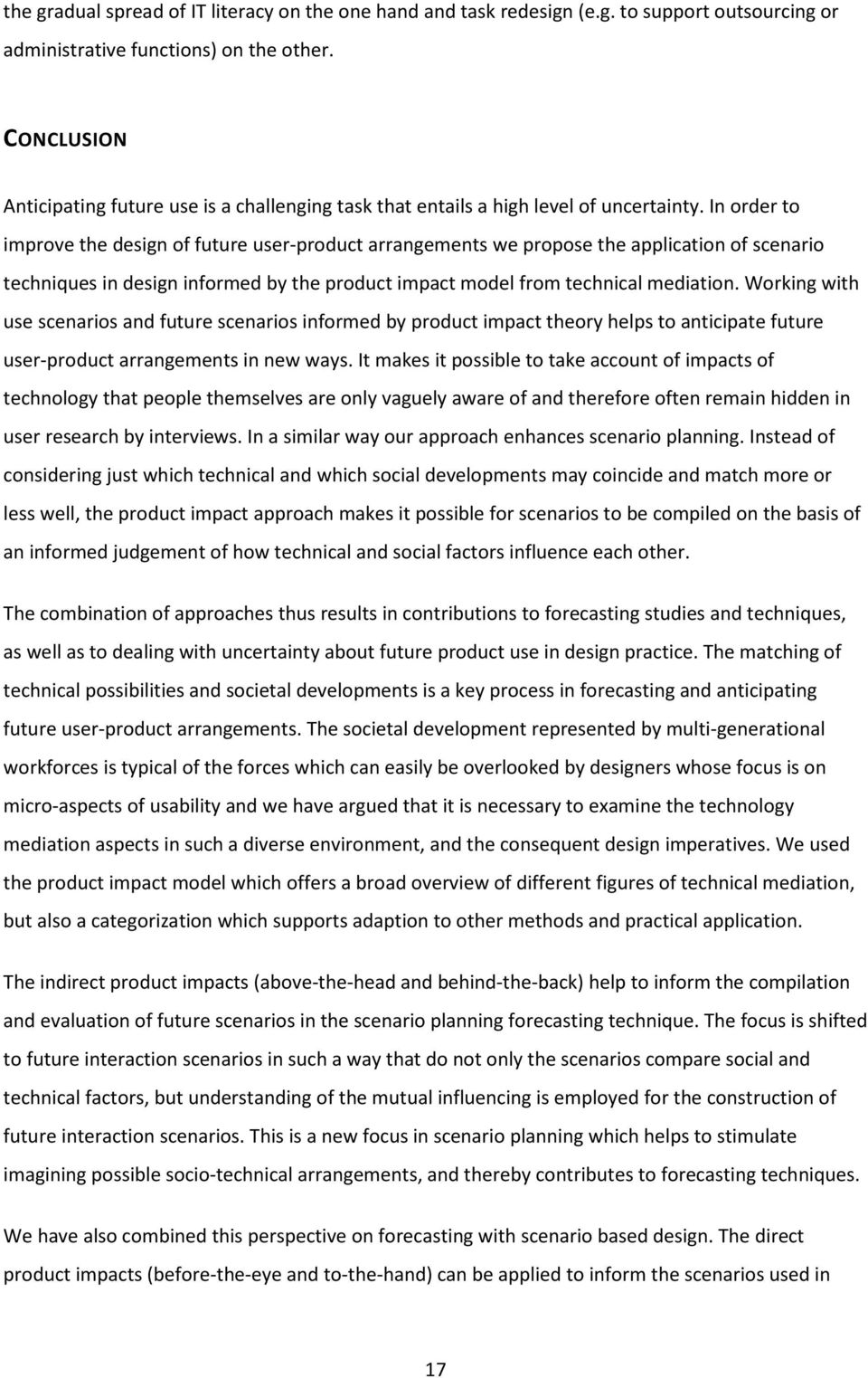 In order to improve the design of future user-product arrangements we propose the application of scenario techniques in design informed by the product impact model from technical mediation.