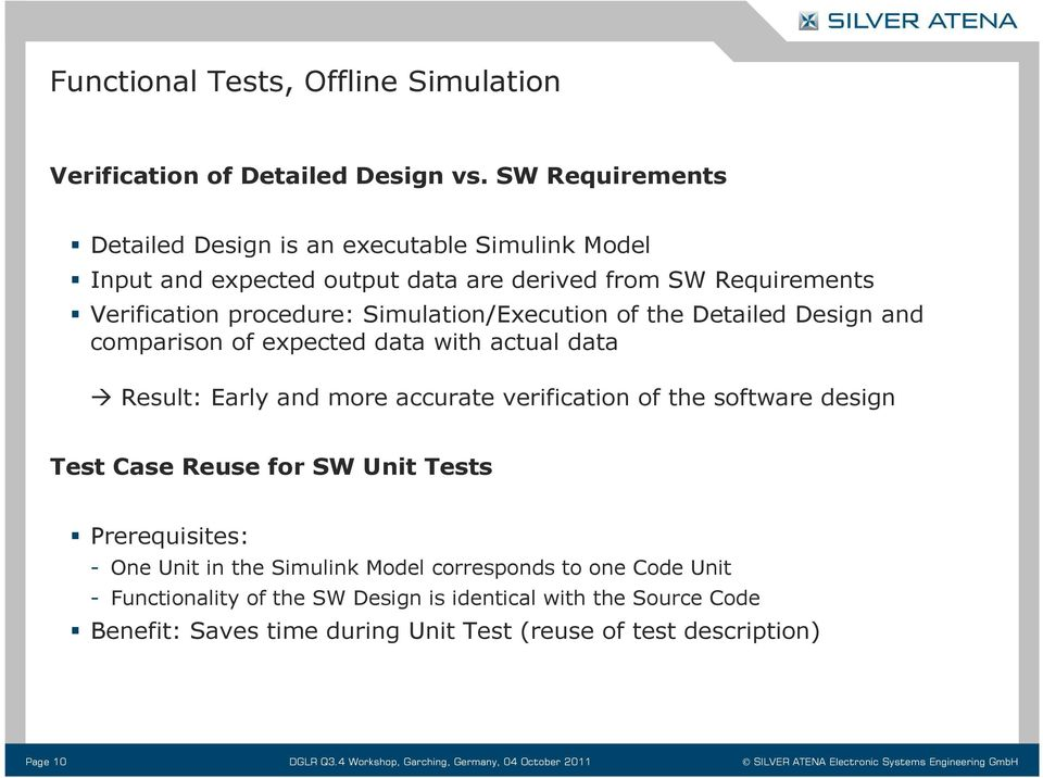 Detailed Design and comparison of expected data with actual data Result: Early and more accurate verification of the software design Test Case Reuse for SW Unit Tests Prerequisites: -