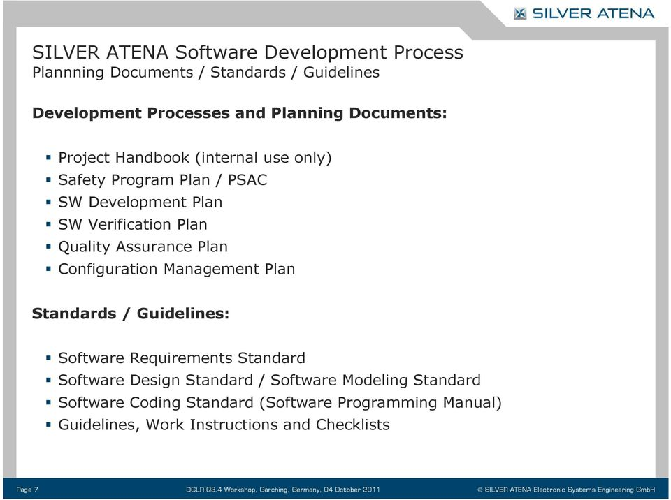 Guidelines: Software Requirements Standard Software Design Standard / Software Modeling Standard Software Coding Standard (Software Programming Manual)