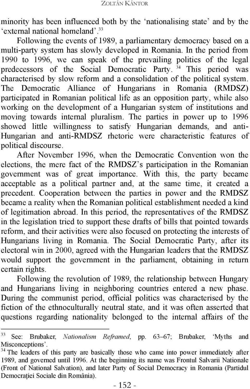 In the period from 1990 to 1996, we can speak of the prevailing politics of the legal predecessors of the Social Democratic Party.