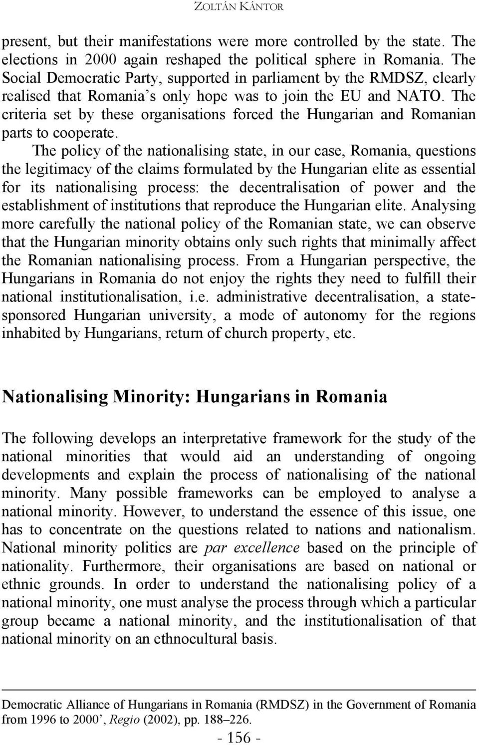 The criteria set by these organisations forced the Hungarian and Romanian parts to cooperate.