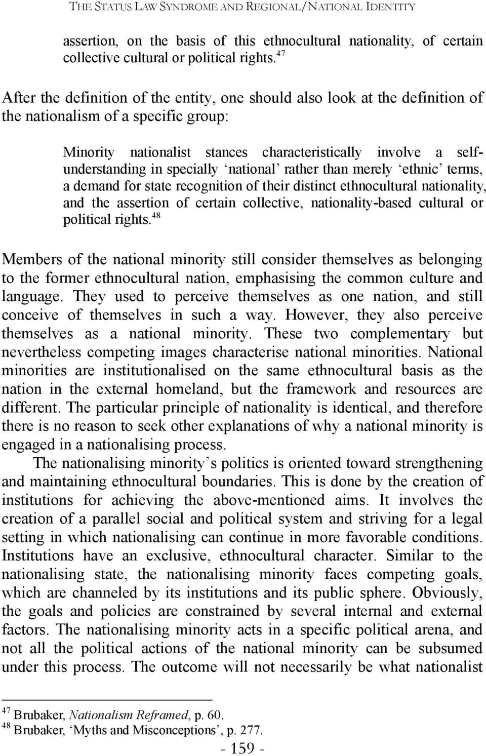 specially national rather than merely ethnic terms, a demand for state recognition of their distinct ethnocultural nationality, and the assertion of certain collective, nationality-based cultural or