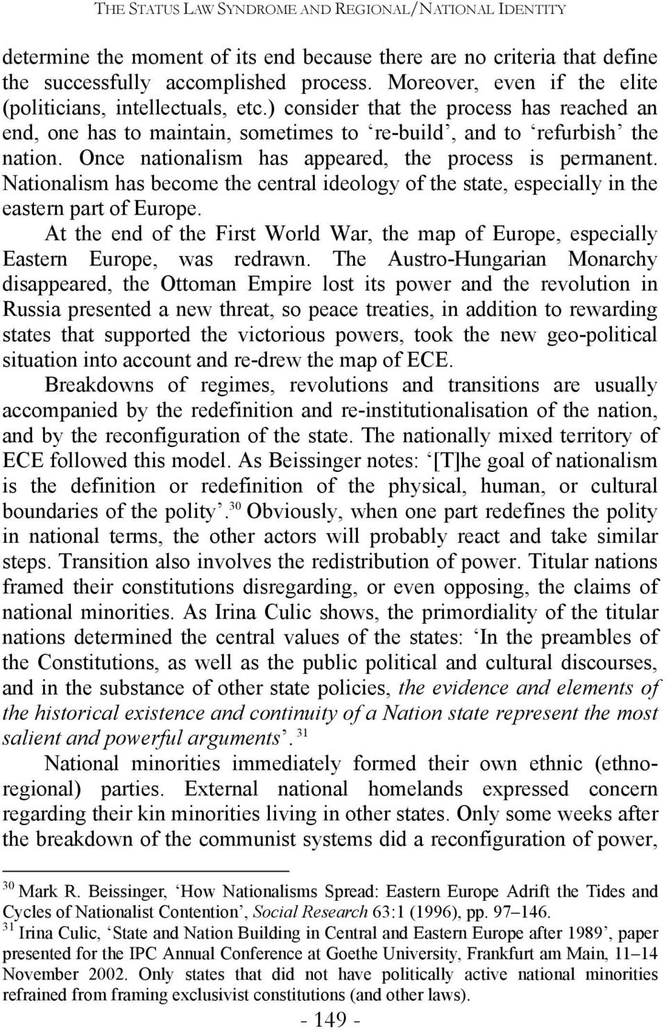 Once nationalism has appeared, the process is permanent. Nationalism has become the central ideology of the state, especially in the eastern part of Europe.