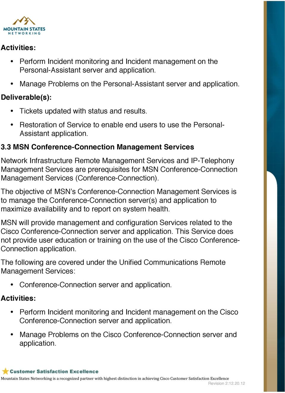 3 MSN Conference-Connection Management Services Network Infrastructure Remote Management Services and IP-Telephony Management Services are prerequisites for MSN Conference-Connection Management