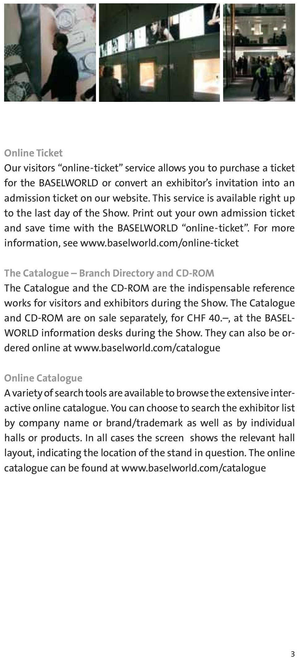 com/online-ticket The Catalogue Branch Directory and CD-ROM The Catalogue and the CD-ROM are the indispensable reference works for visitors and exhibitors during the Show.