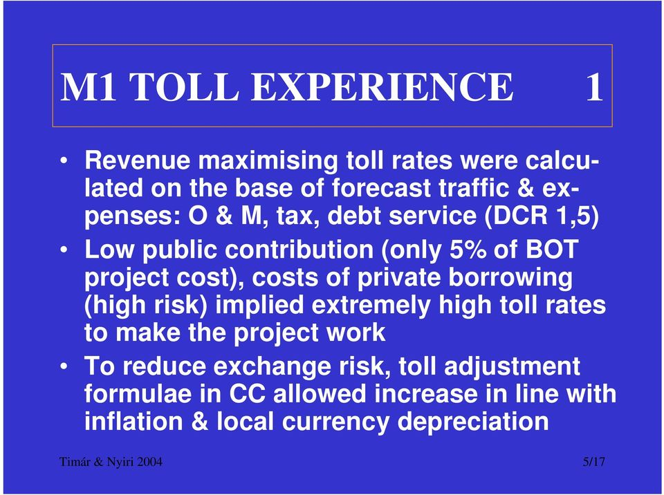 borrowing (high risk) implied extremely high toll rates to make the project work To reduce exchange risk, toll