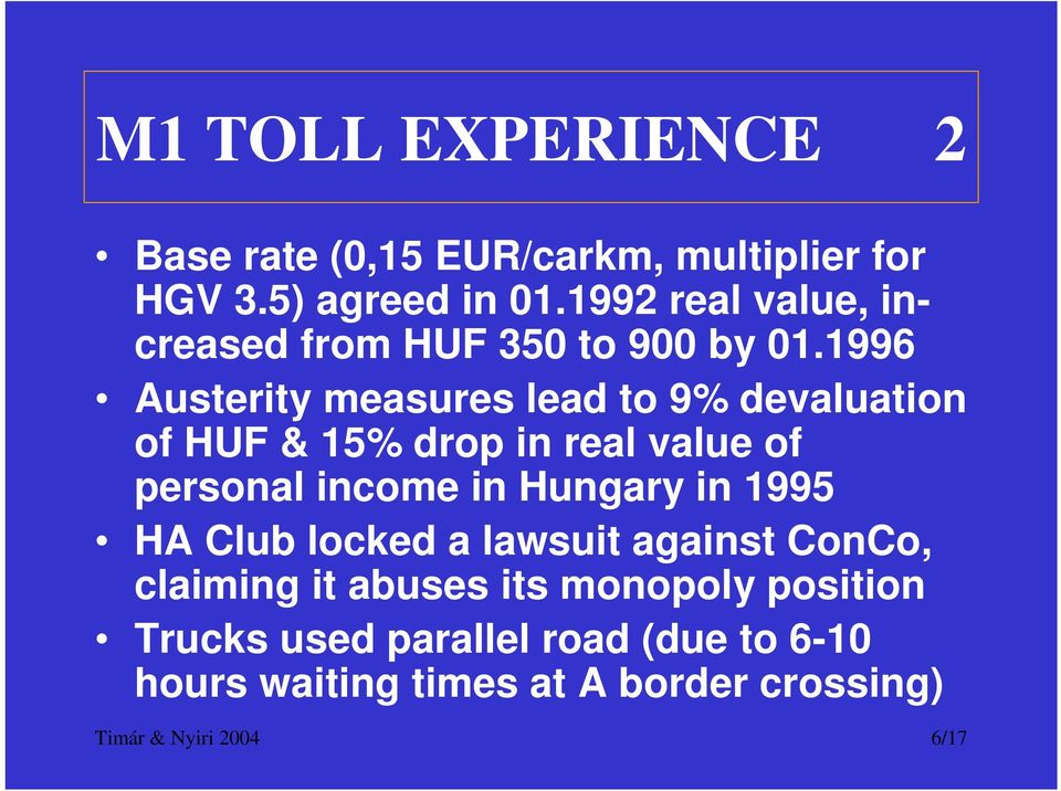 1996 Austerity measures lead to 9% devaluation of HUF & 15% drop in real value of personal income in Hungary