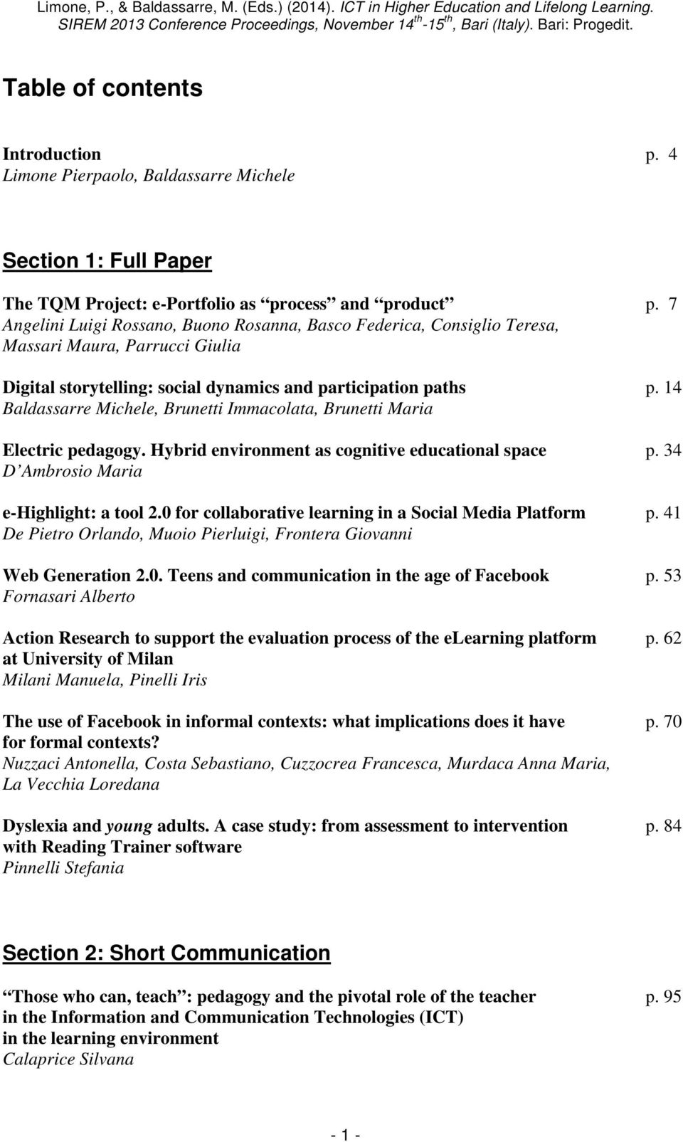 14 Baldassarre Michele, Brunetti Immacolata, Brunetti Maria Electric pedagogy. Hybrid environment as cognitive educational space p. 34 D Ambrosio Maria e-highlight: a tool 2.