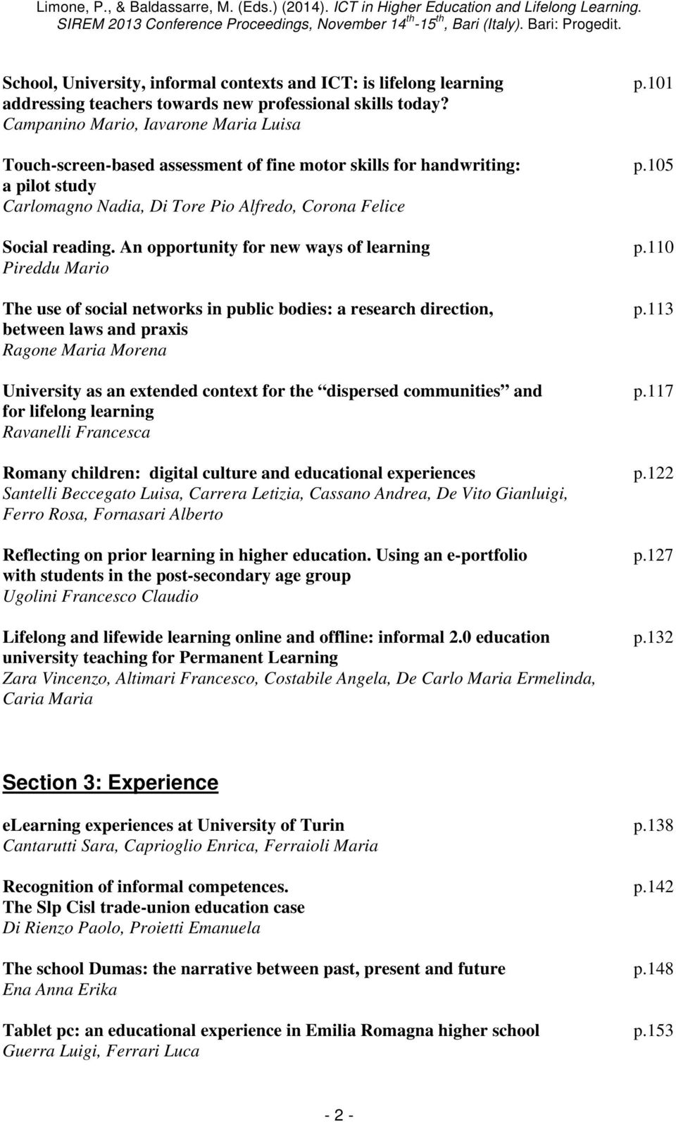 An opportunity for new ways of learning p.110 Pireddu Mario The use of social networks in public bodies: a research direction, p.