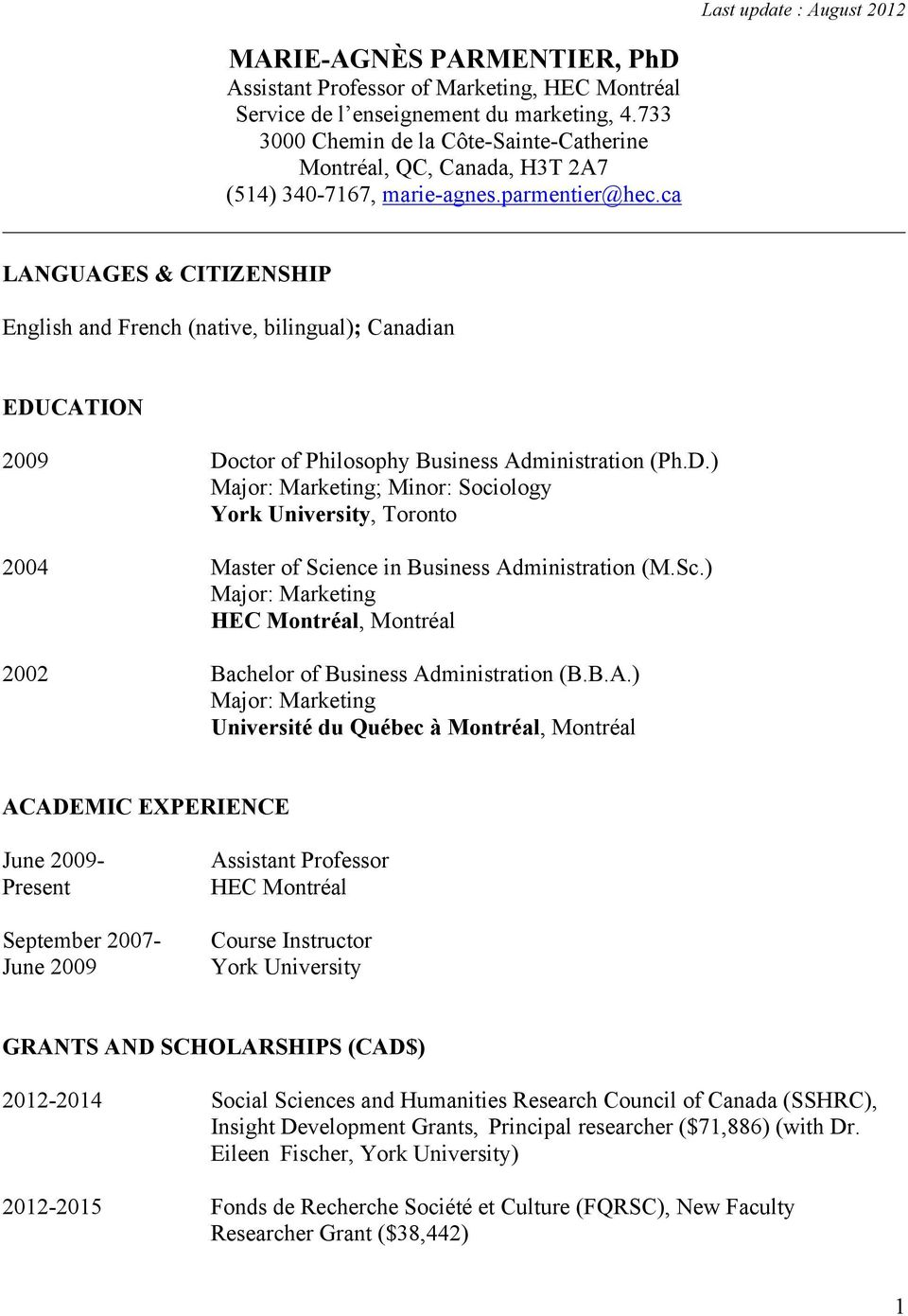 ca LANGUAGES & CITIZENSHIP English and French (native, bilingual); Canadian EDUCATION 2009 Doctor of Philosophy Business Administration (Ph.D.) Major: Marketing; Minor: Sociology York University, Toronto 2004 Master of Science in Business Administration (M.