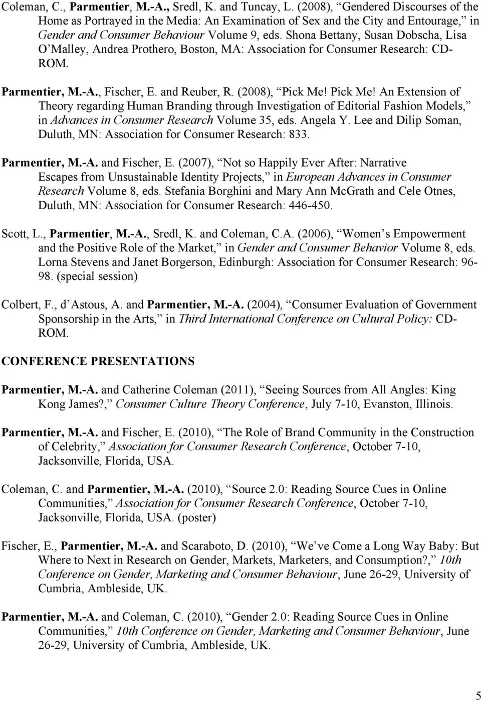 Shona Bettany, Susan Dobscha, Lisa O Malley, Andrea Prothero, Boston, MA: Association for Consumer Research: CD- ROM. Parmentier, M.-A., Fischer, E. and Reuber, R. (2008), Pick Me!