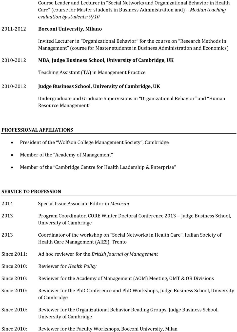 2010-2012 MBA, Judge Business School, University of, UK Teaching Assistant (TA) in Management Practice 2010-2012 Judge Business School, University of, UK Undergraduate and Graduate Supervisions in
