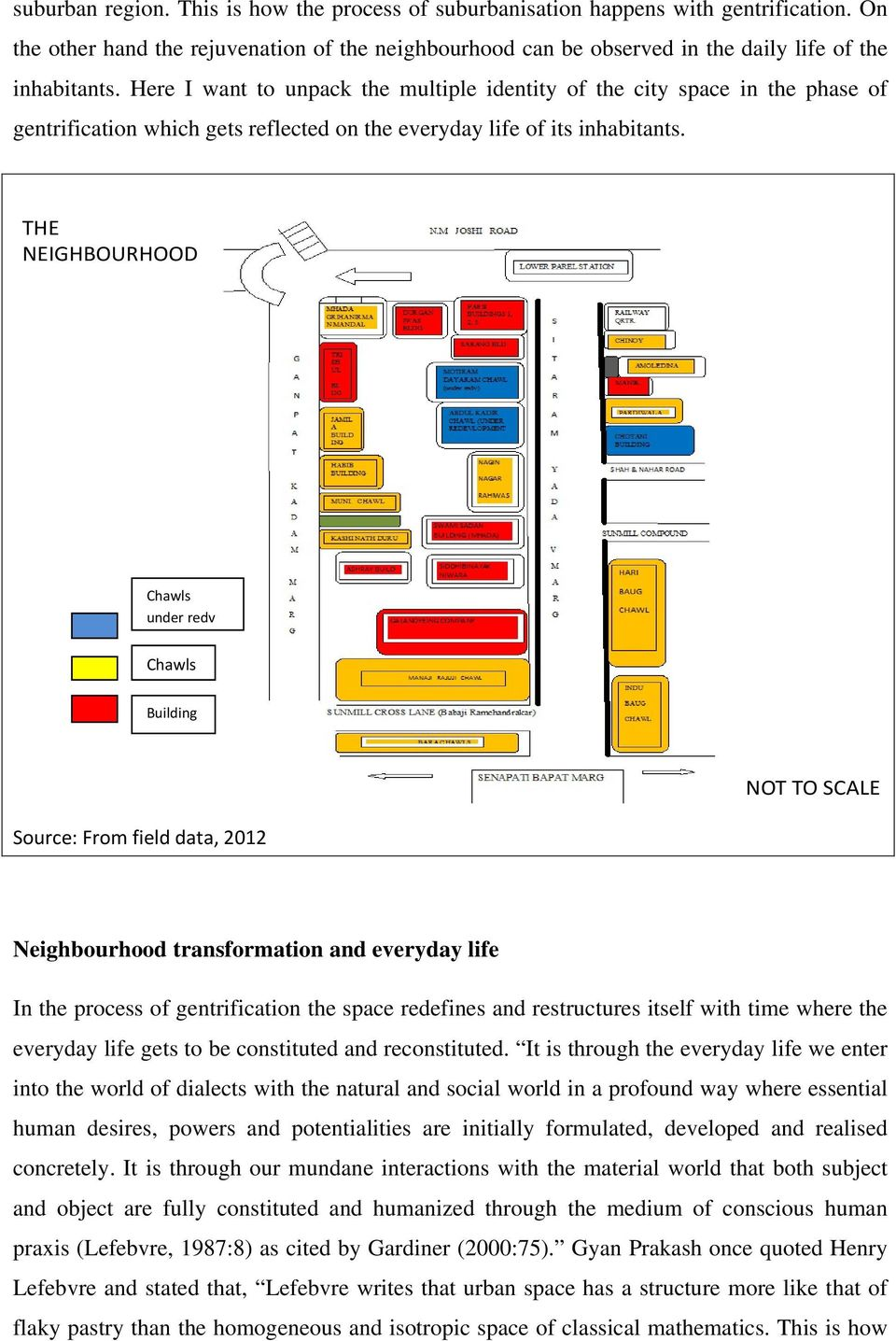 THE NEIGHBOURHOOD Chawls under redv Chawls Building Source: From field data, 2012 NOT TO SCALE Neighbourhood transformation and everyday life In the process of gentrification the space redefines and