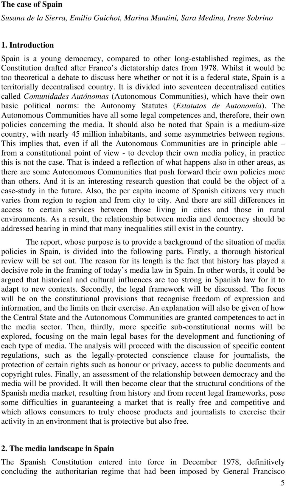Whilst it would be too theoretical a debate to discuss here whether or not it is a federal state, Spain is a territorially decentralised country.