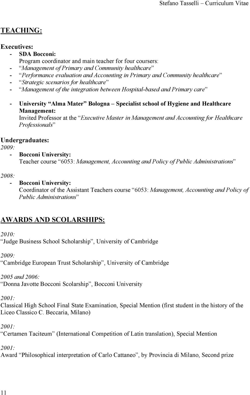 Healthcare Management: Invited Professor at the Executive Master in Management and Accounting for Healthcare Professionals Undergraduates: 2009: - Bocconi University: Teacher course 6053: Management,