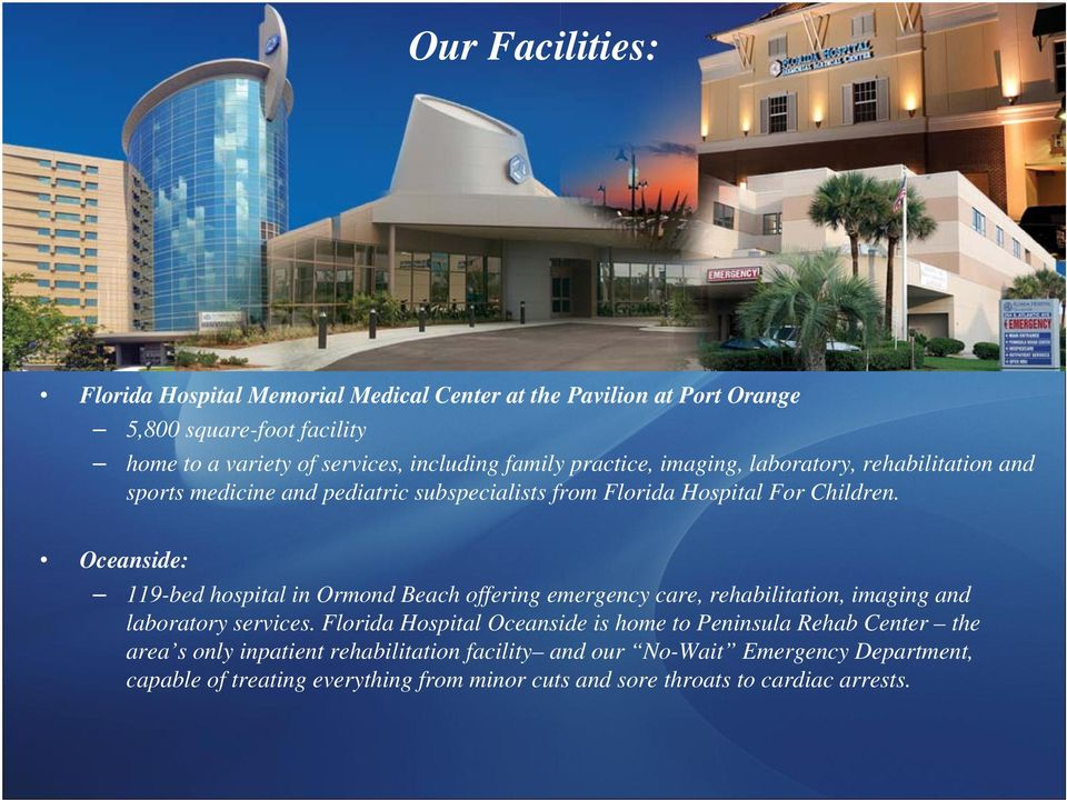 Oceanside: 119-bed hospital in Ormond Beach offering emergency care, rehabilitation, imaging and laboratory services.