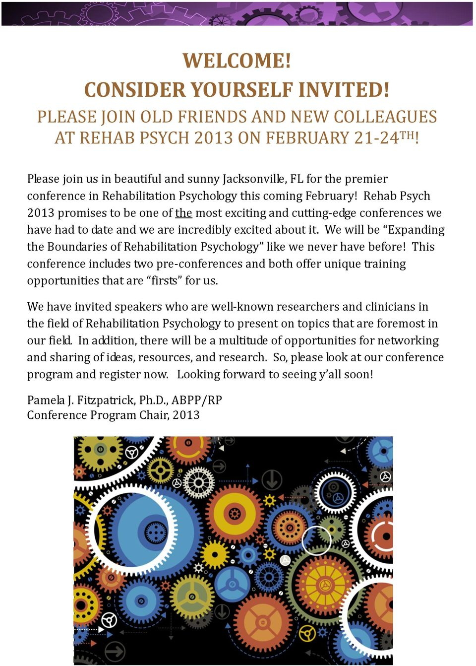 Rehab Psych 2013 promises to be one of the most exciting and cutting-edge conferences we have had to date and we are incredibly excited about it.