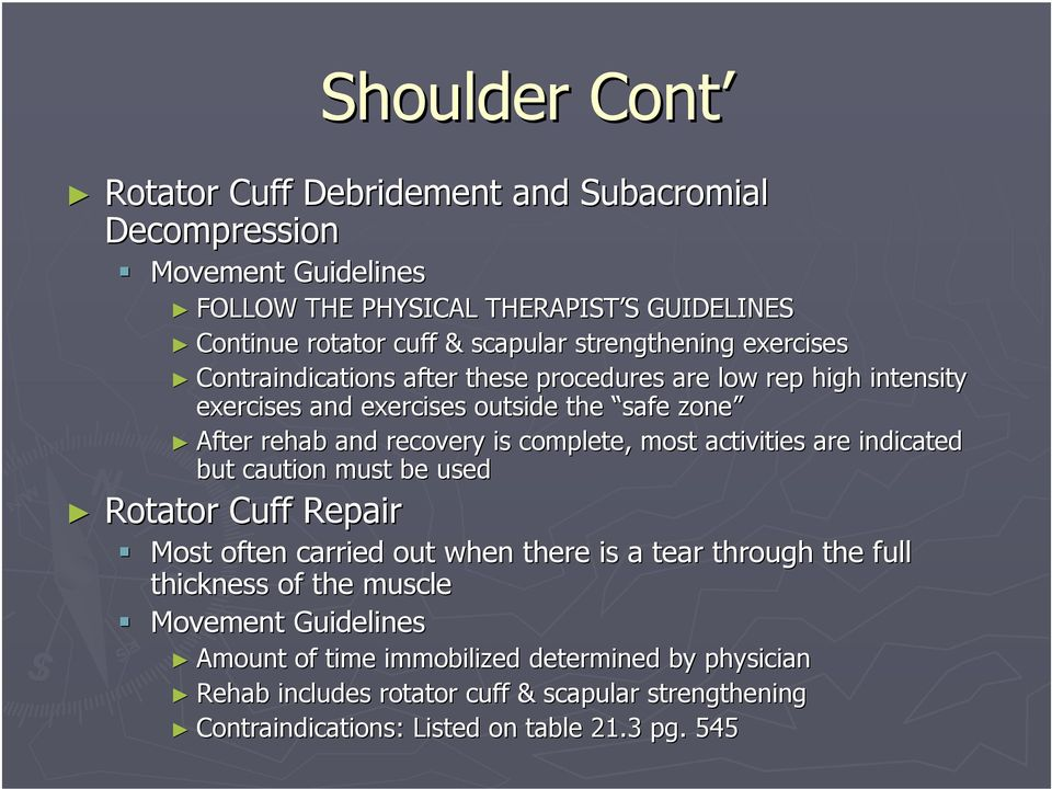 recovery is complete, most activities are indicated but caution must be used Rotator Cuff Repair Most often carried out when there is a tear through the full