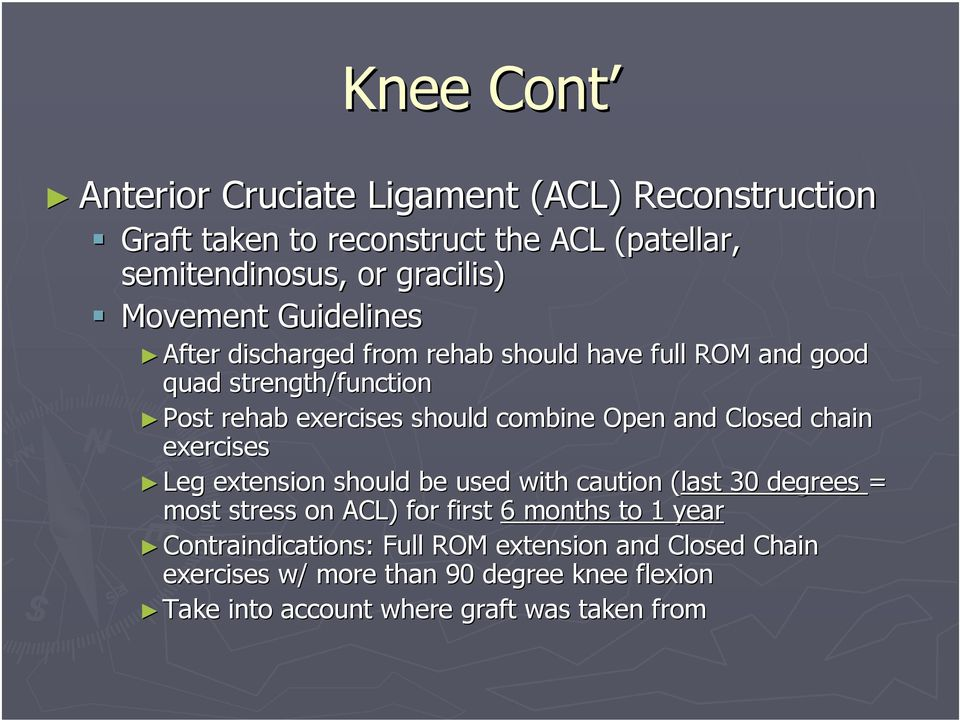 chain exercises Leg extension should be used with caution (last( 30 degrees = most stress on ACL) for first 6 months to 1 year